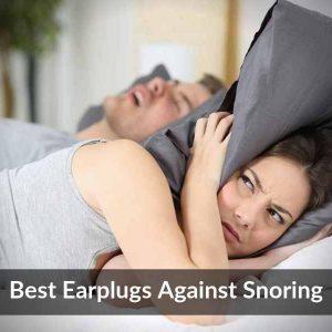 Best Earplugs Against Snoring