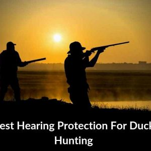 Best Hearing Protection For Duck Hunting