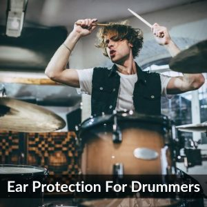 Ear Protection For Drummers