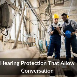 Hearing Protection That Allow Conversation