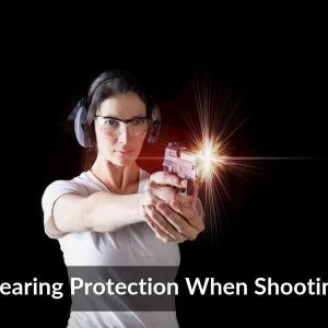 Hearing Protection When Shooting