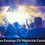 Rave Earplugs (Or Nightclub Earplugs)