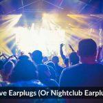 Rave Earplugs (Or Nightclub Earplugs)