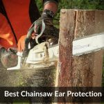 Best Chainsaw Ear Protection