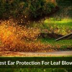 Best Ear Protection For Leaf Blower