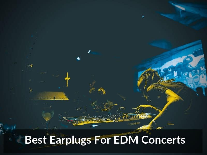 Best Earplugs For EDM Concerts