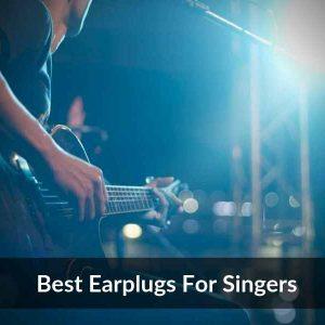 Best Earplugs For Singers