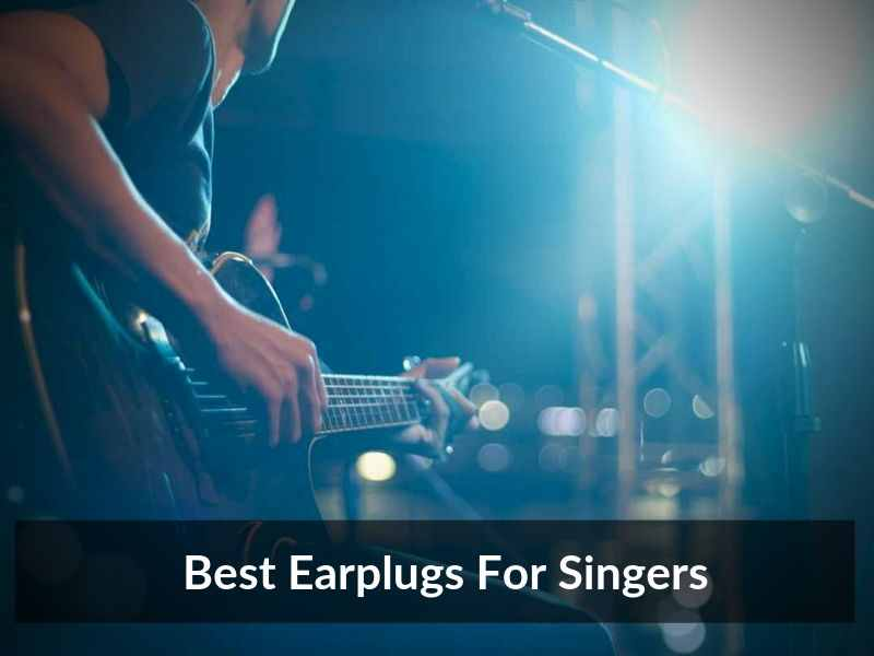 Best Earplugs For Singers