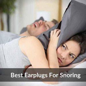 Best Earplugs For Snoring
