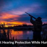 Best Hearing Protection While Hunting