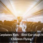 Earplanes Kids - Best Ear plugs for Children Flying?