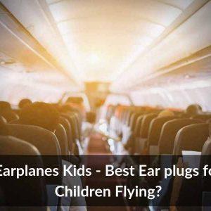 Earplanes Kids – Best Ear plugs for Children Flying?
