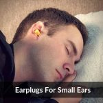 Best Earplugs For Small Ears