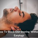 How To Block Out Snoring Without Earplugs
