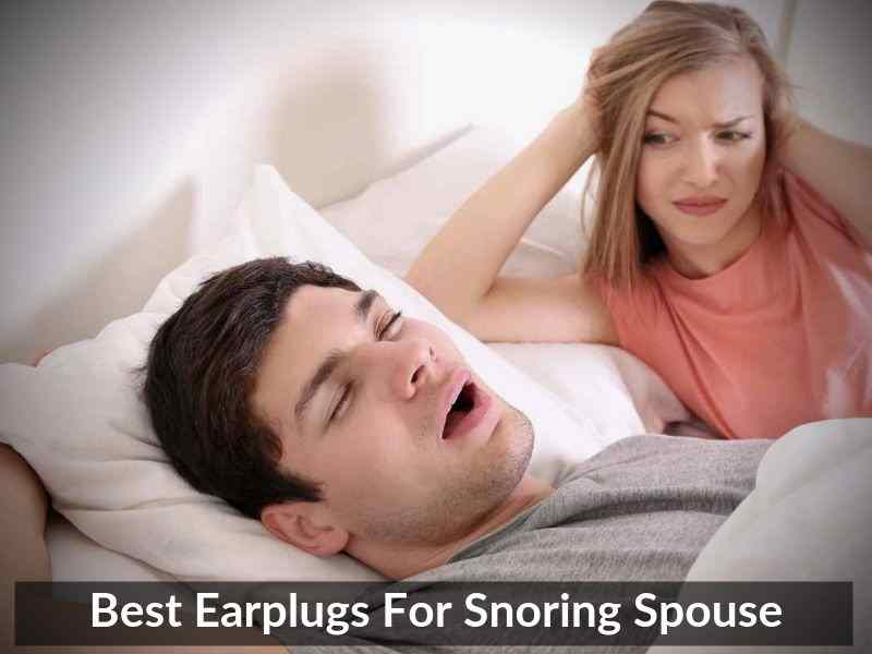 Best Earplugs For Snoring Spouse 1